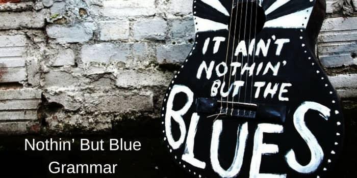 nothing but Blue Grammar