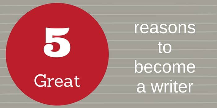 5 Great Reasons To Become A Writer