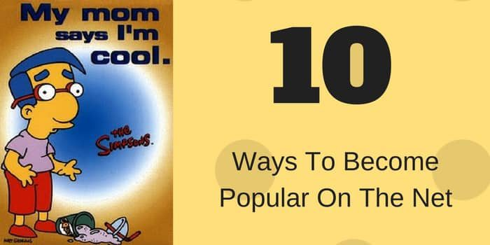 10 Ways To Become Popular On The Net