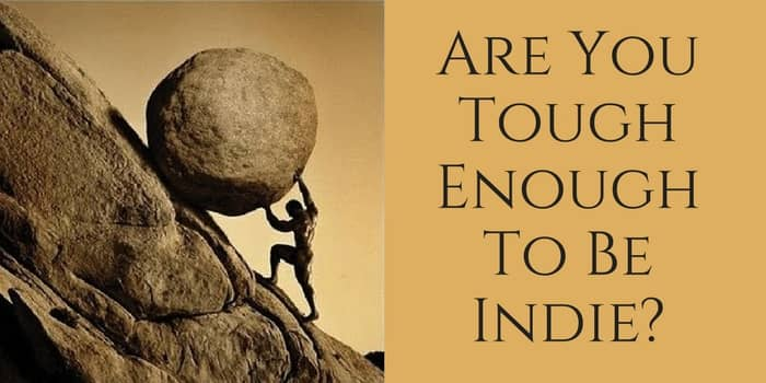 Are You Tough Enough To Be Indie?