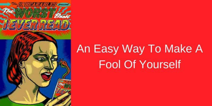 Self Publishing : An Easy Way To Make A Fool Of Yourself