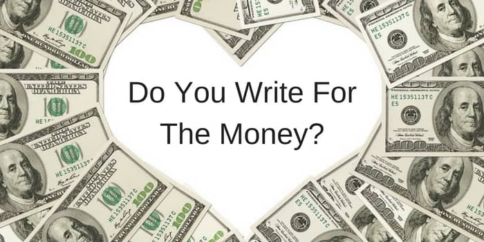 Do you write for the money?