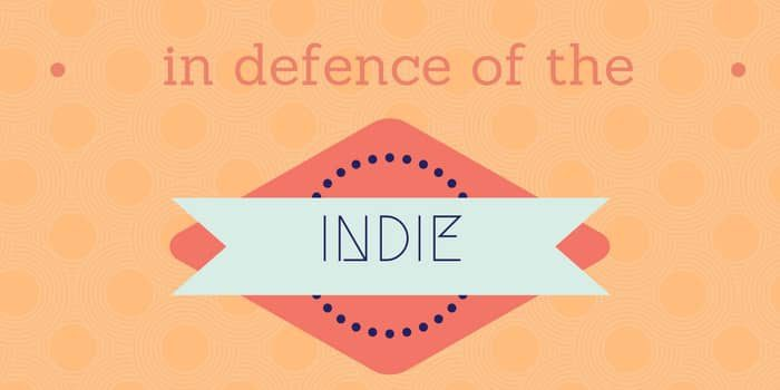 In Defence Of The Indie