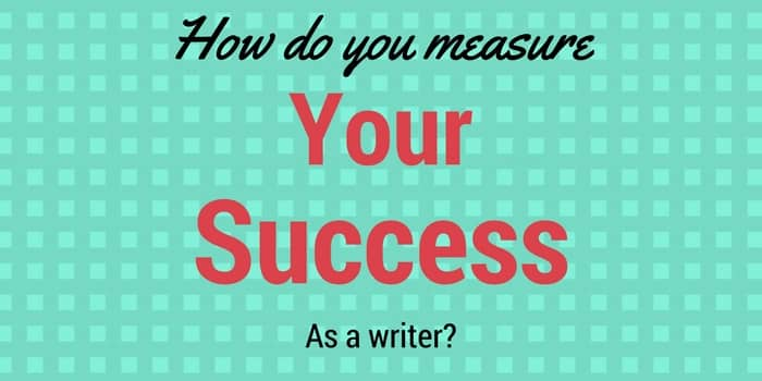 How do you measure your success as a writer