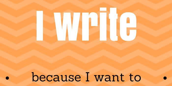 I Write, Because I Want To