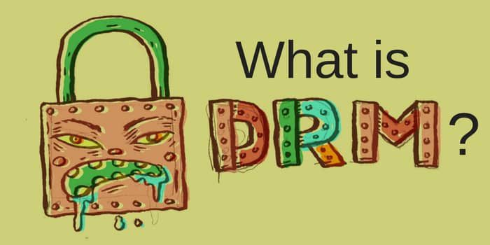 What Is DRM And Why I Don't Like It