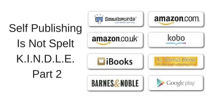 Self Publishing Is Not Spelt K.I.N.D.L.E. – Part 2