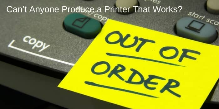 Can't Anyone Produce a Printer That Works?
