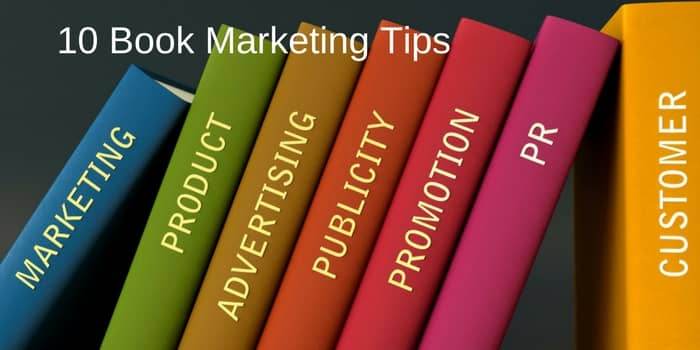 10 Book Marketing Tips For Self Published Authors