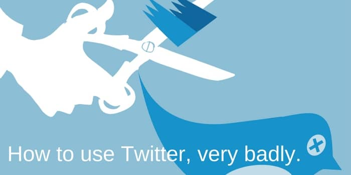 Learn how to use Twitter, very badly.