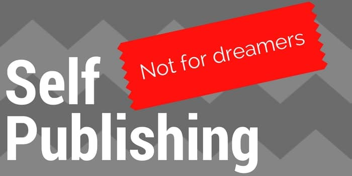 Self Publishing Is Not For Dreamers