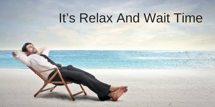 It's Relax And Wait Time
