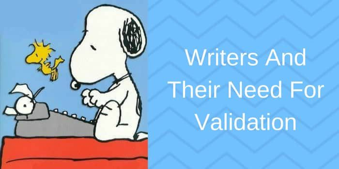 Writers And Their Need For Validation