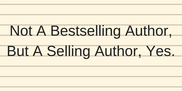 Not A Bestselling Author, But A Selling Author, Yes