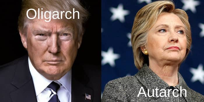 Trump The Oligarch vs Hillary The Autarch