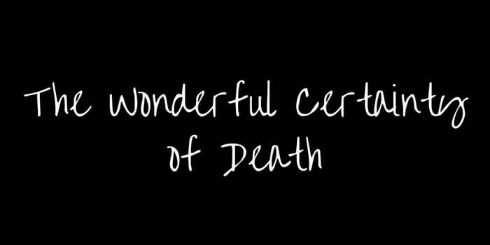 The Wonderful Certainty of Death