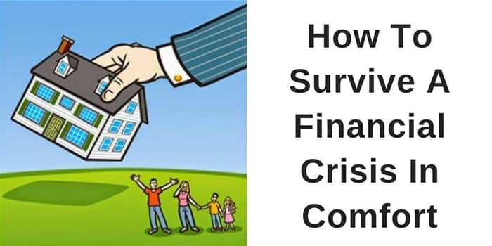 How To Survive A Financial Crisis In Comfort